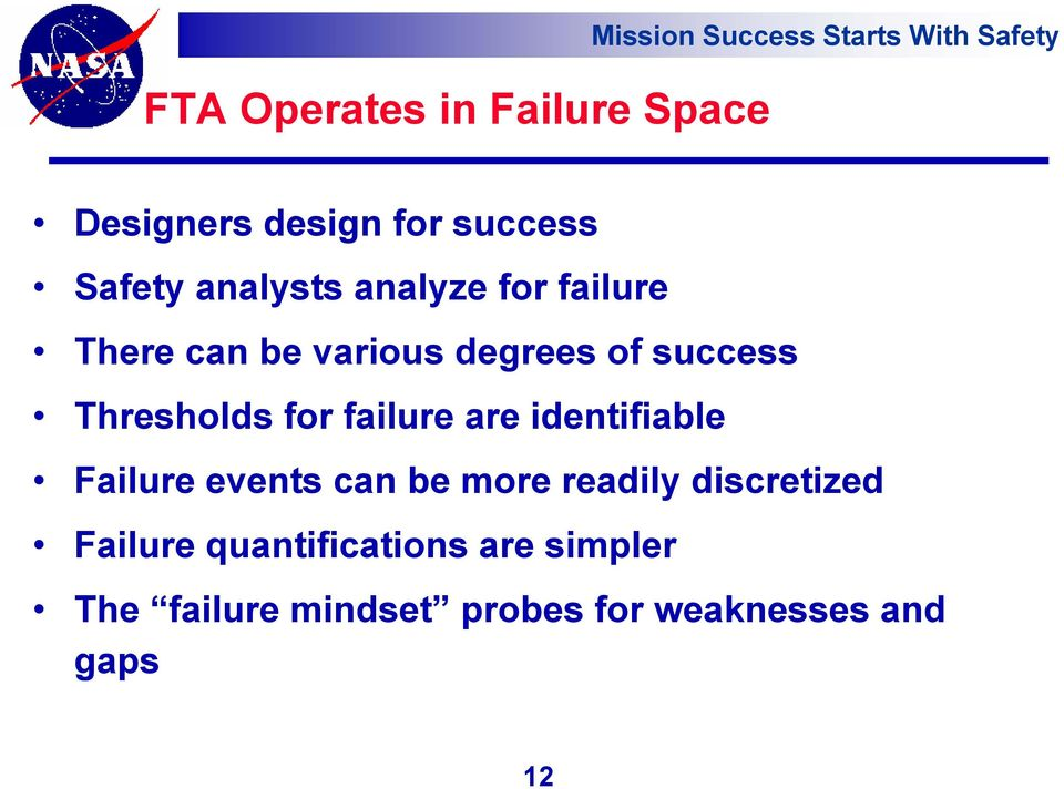 Thresholds for failure are identifiable Failure events can be more readily discretized