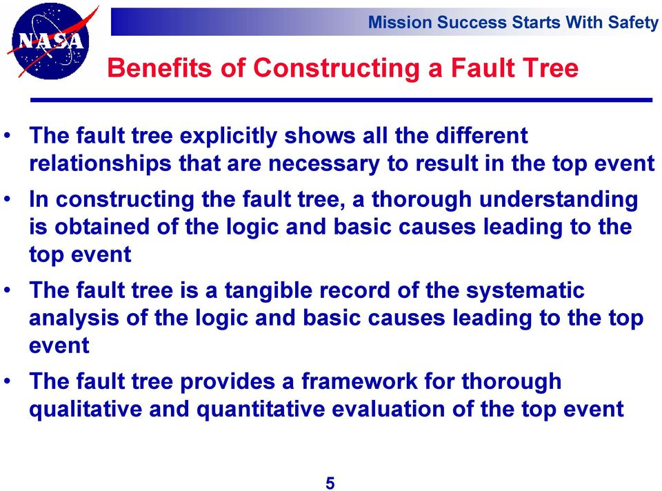 leading to the top event The fault tree is a tangible record of the systematic analysis of the logic and basic causes