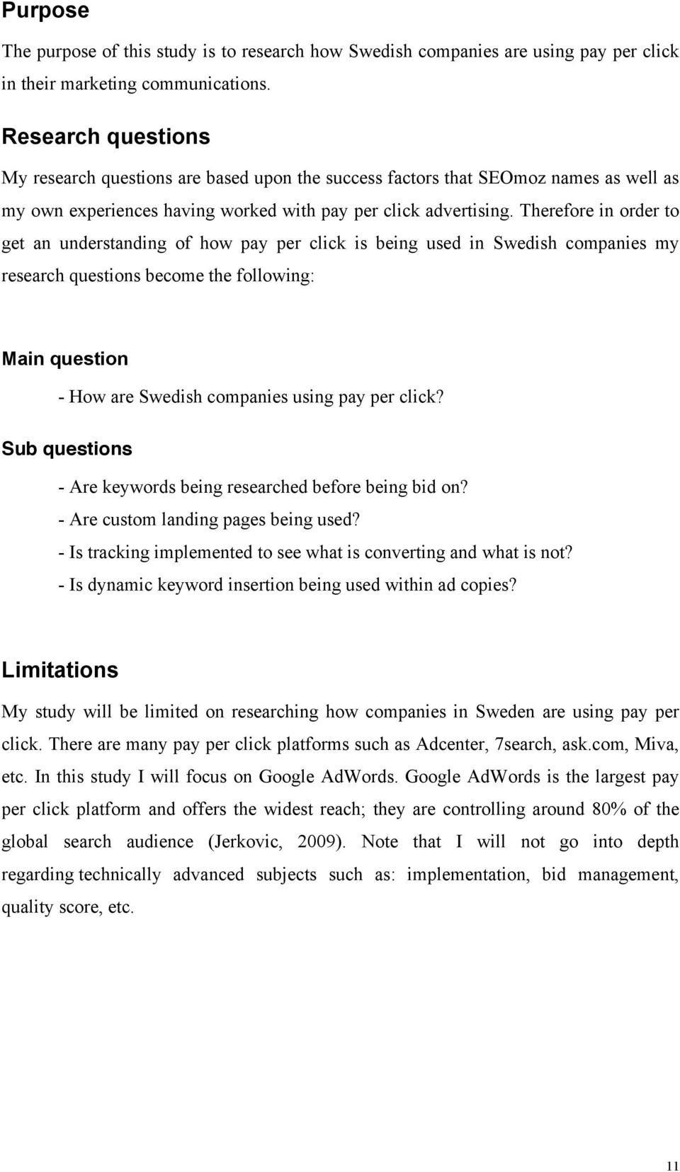 Therefore in order to get an understanding of how pay per click is being used in Swedish companies my research questions become the following: Main question - How are Swedish companies using pay per