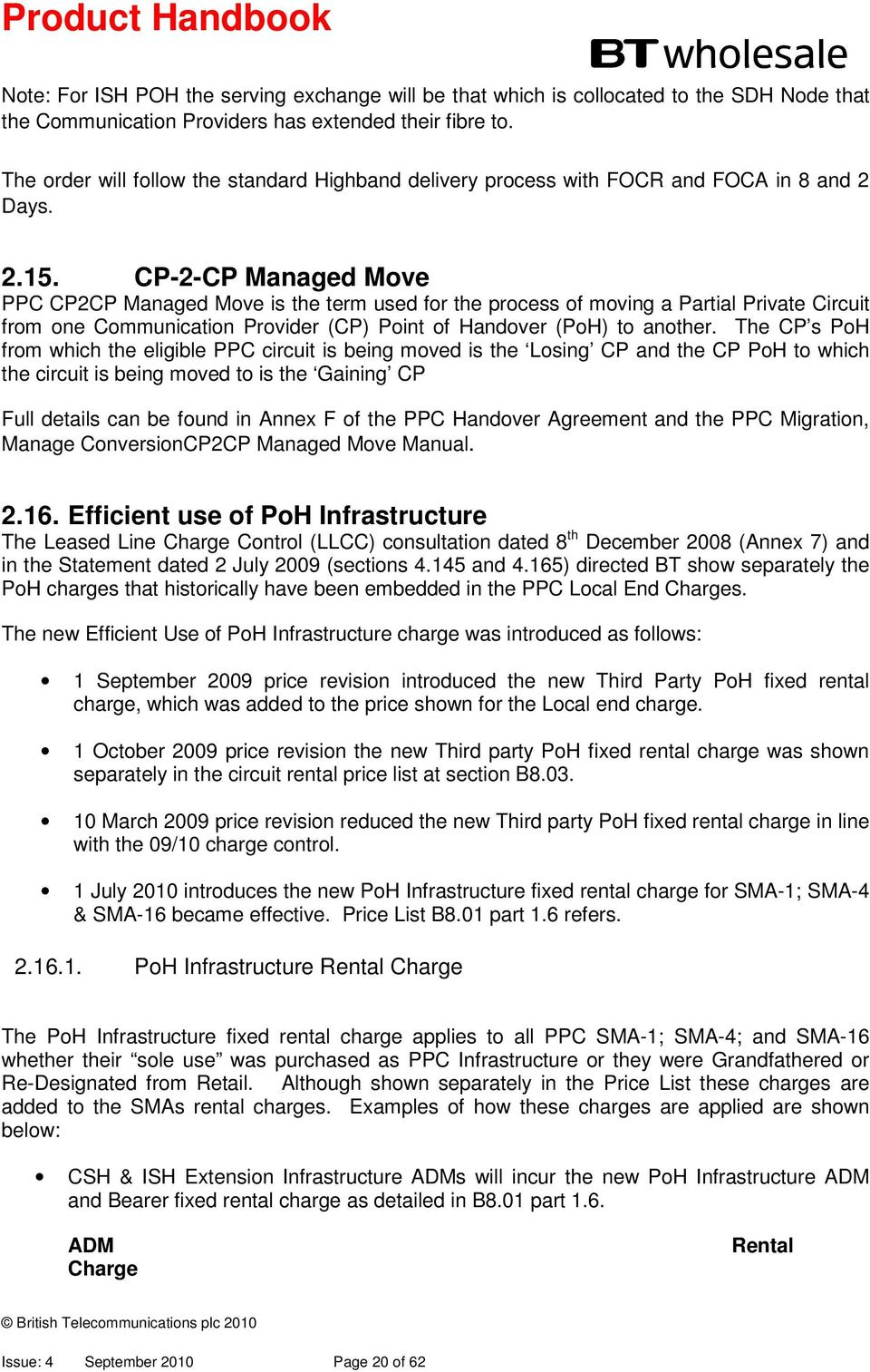 CP-2-CP Managed Move PPC CP2CP Managed Move is the term used for the process of moving a Partial Private Circuit from one Communication Provider (CP) Point of Handover (PoH) to another.