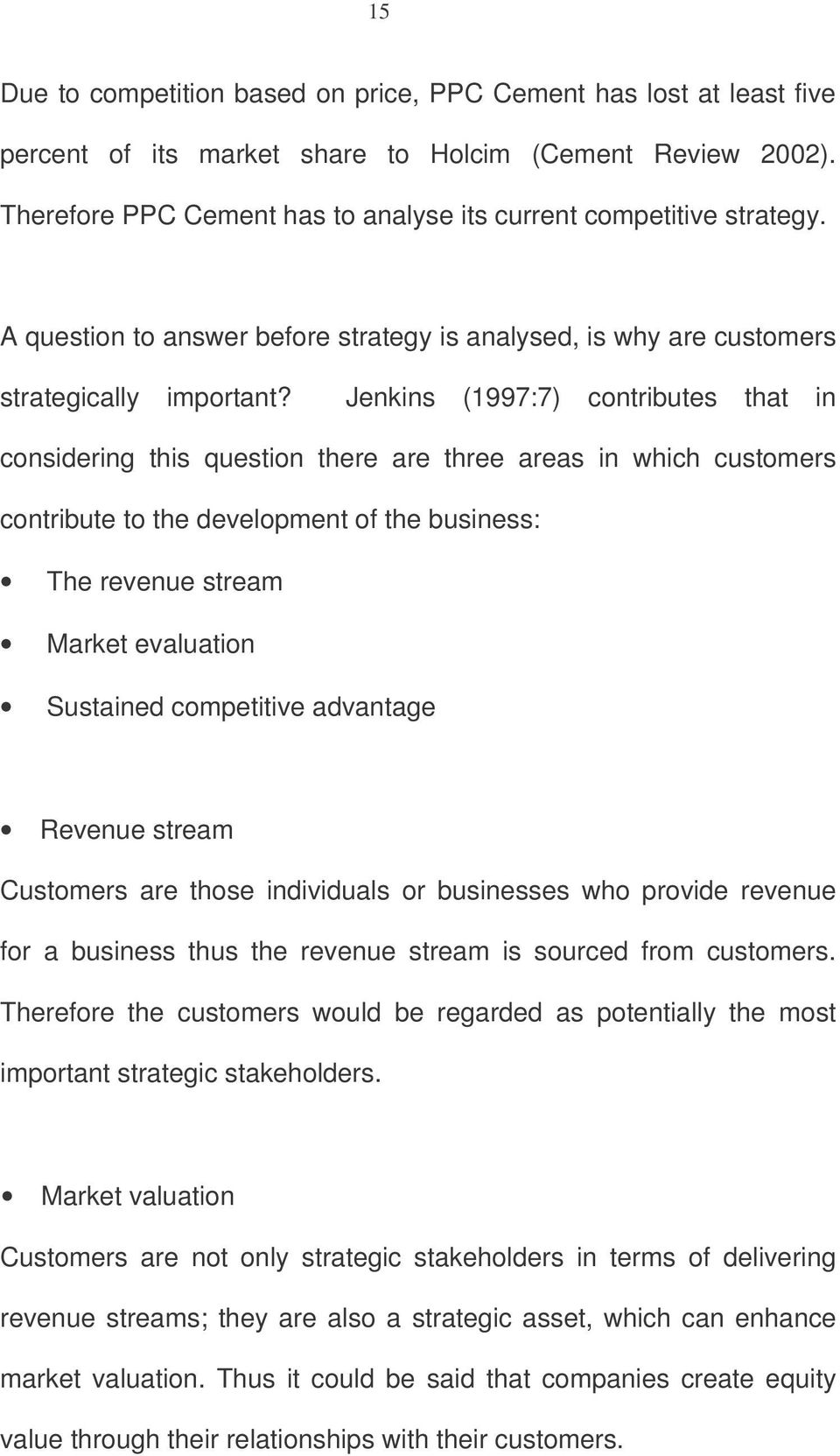 Jenkins (1997:7) contributes that in considering this question there are three areas in which customers contribute to the development of the business: The revenue stream Market evaluation Sustained