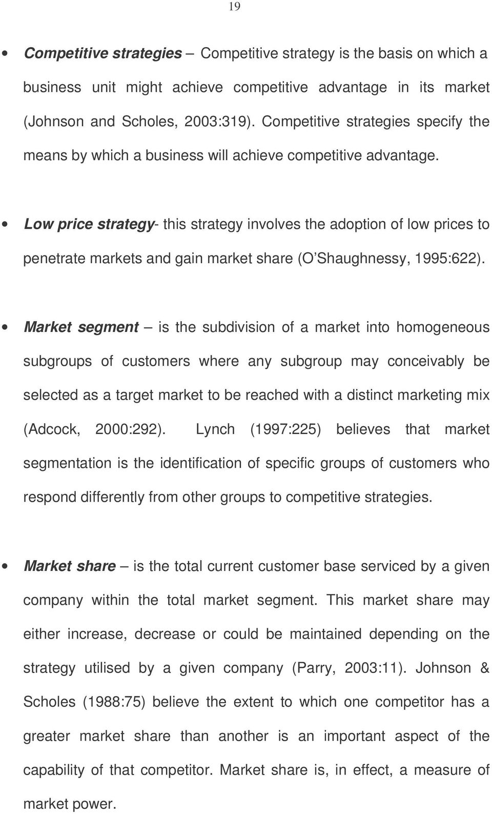 Low price strategy- this strategy involves the adoption of low prices to penetrate markets and gain market share (O Shaughnessy, 1995:622).