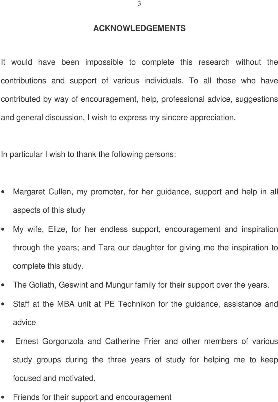 In particular I wish to thank the following persons: Margaret Cullen, my promoter, for her guidance, support and help in all aspects of this study My wife, Elize, for her endless support,