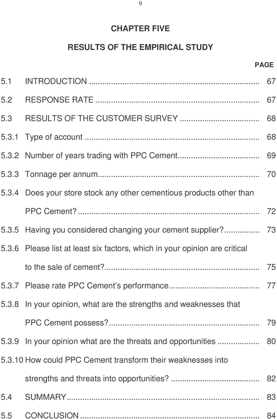 ... 75 5.3.7 Please rate PPC Cement s performance... 77 5.3.8 In your opinion, what are the strengths and weaknesses that PPC Cement possess?... 79 5.3.9 In your opinion what are the threats and opportunities.