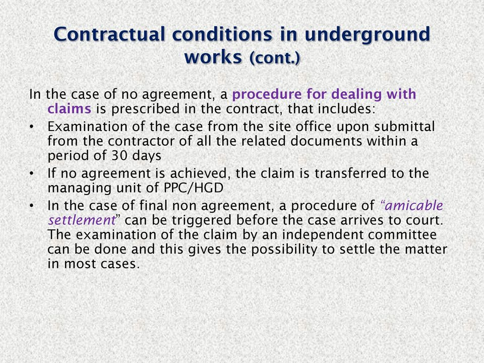 upon submittal from the contractor of all the related documents within a period of 30 days If no agreement is achieved, the claim is transferred to the managing