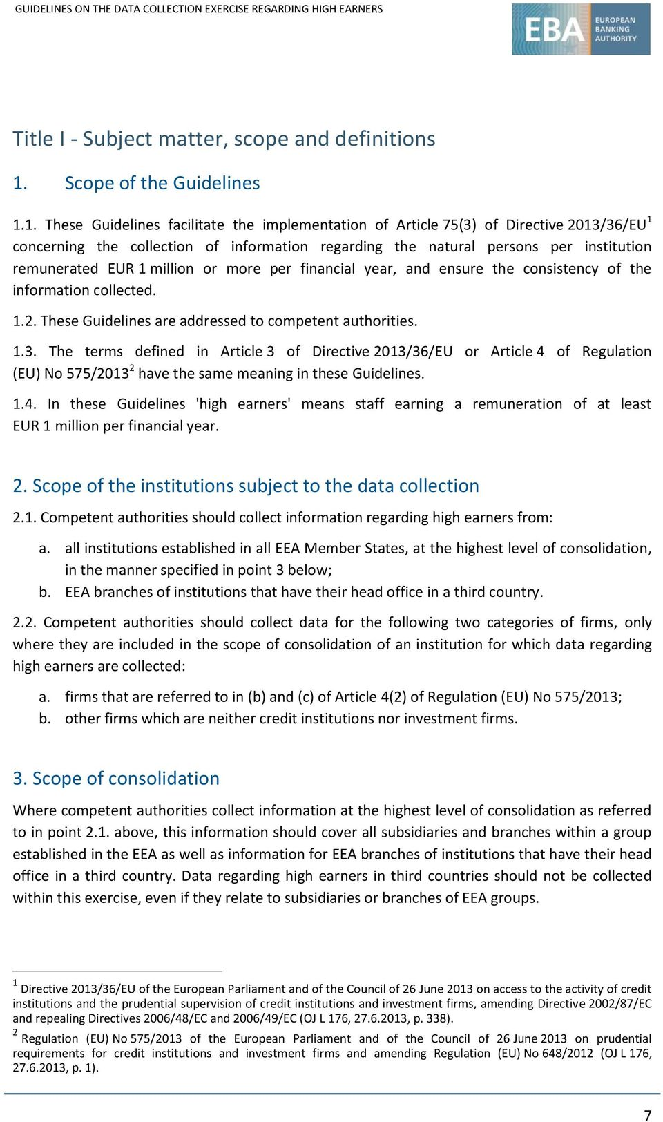 1. These Guidelines facilitate the implementation of Article 75(3) of Directive 2013/36/EU 1 concerning the collection of information regarding the natural persons per institution remunerated EUR 1