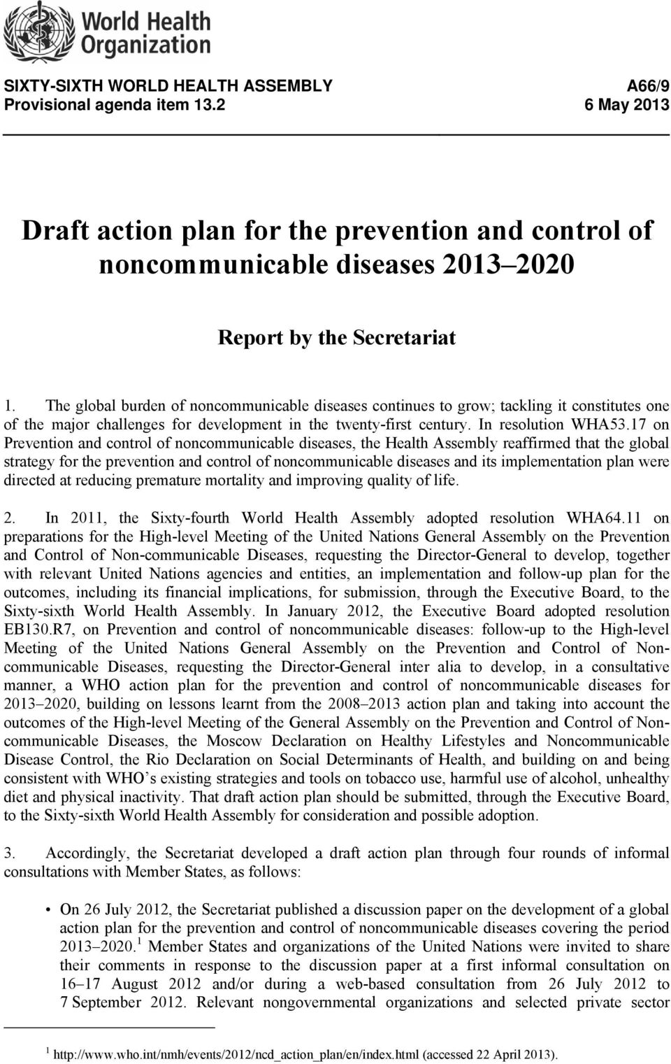 17 on Prevention and control of noncommunicable diseases, the Health Assembly reaffirmed that the global strategy for the prevention and control of noncommunicable diseases and its implementation