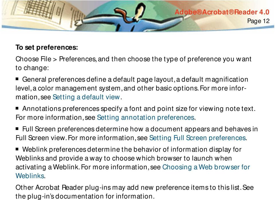 For more information, see Setting annotation preferences. Full Screen preferences determine how a document appears and behaves in Full Screen view.