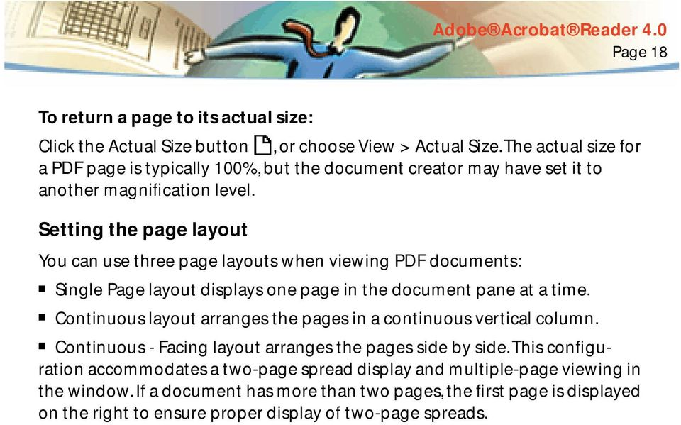 Setting the page layout You can use three page layouts when viewing PDF documents: Single Page layout displays one page in the document pane at a time.