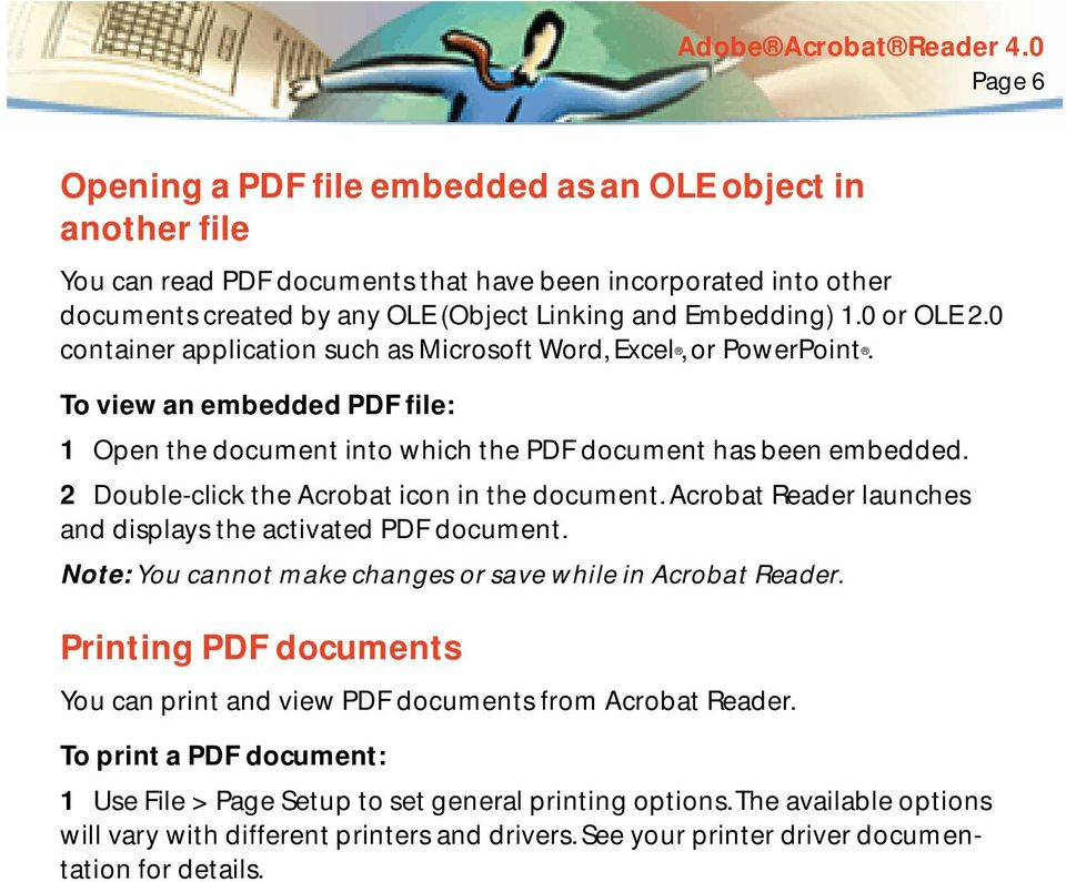 2 Double-click the Acrobat icon in the document. Acrobat Reader launches and displays the activated PDF document. Note: You cannot make changes or save while in Acrobat Reader.