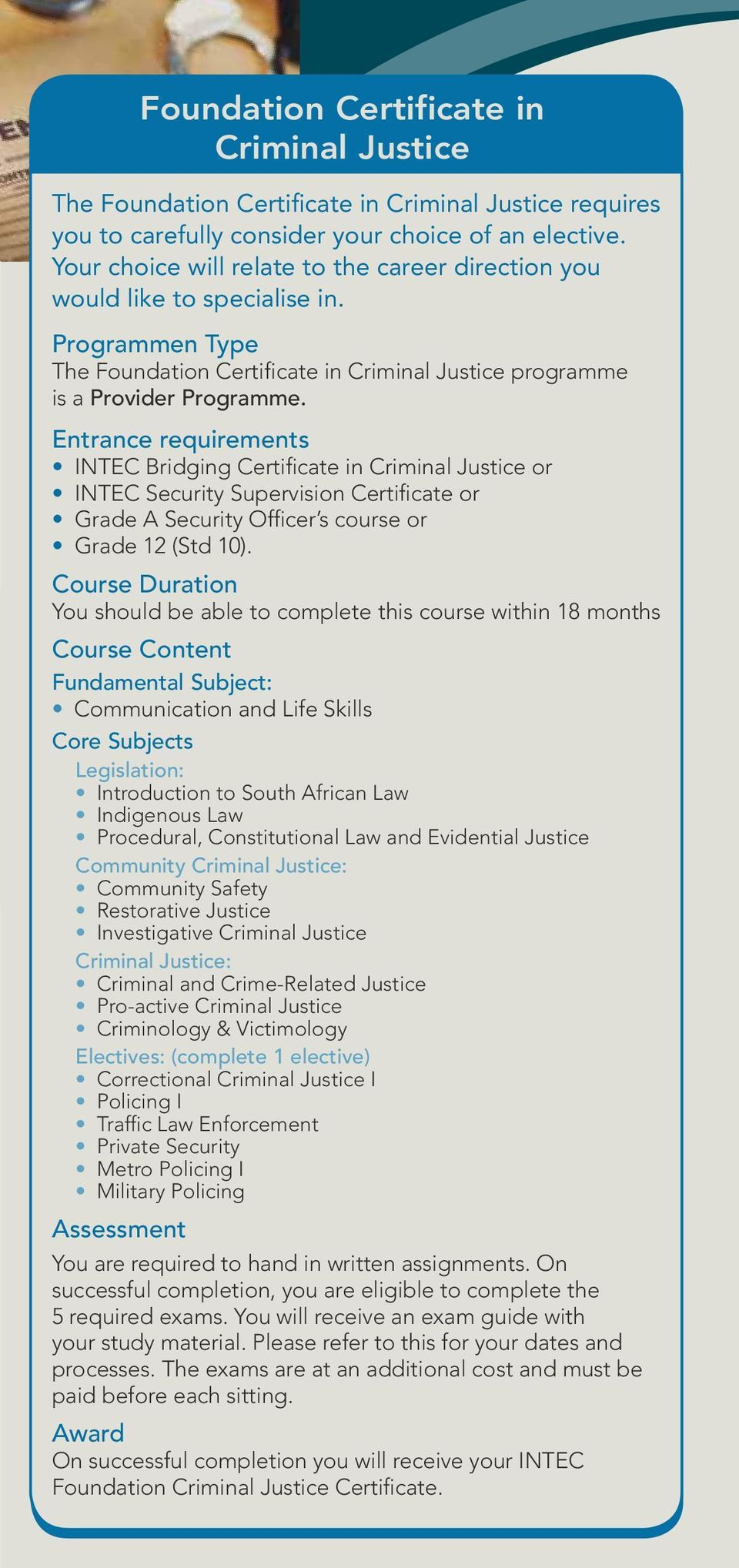 Entrance requirements INTEC Bridging Certificate in Criminal Justice or INTEC Security Supervision Certificate or Grade A Security Officer s course or Grade 12 (Std 10).
