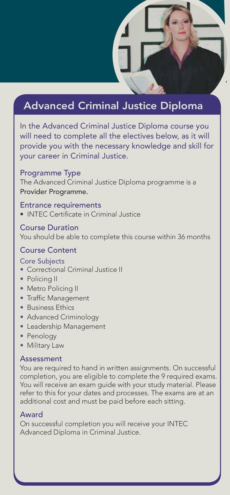 Entrance requirements INTEC Certificate in Criminal Justice Course Duration You should be able to complete this course within 36 months Course Content Core Subjects Correctional Criminal Justice II