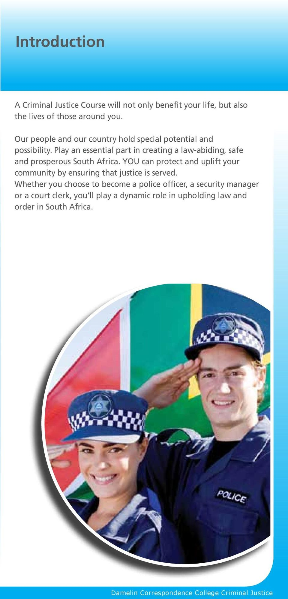 Play an essential part in creating a law-abiding, safe and prosperous South Africa.