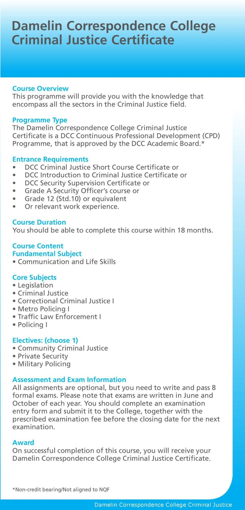 * Entrance Requirements DCC Criminal Justice Short Course Certificate or DCC Introduction to Criminal Justice Certificate or DCC Security Supervision Certificate or Grade A Security Officer s course