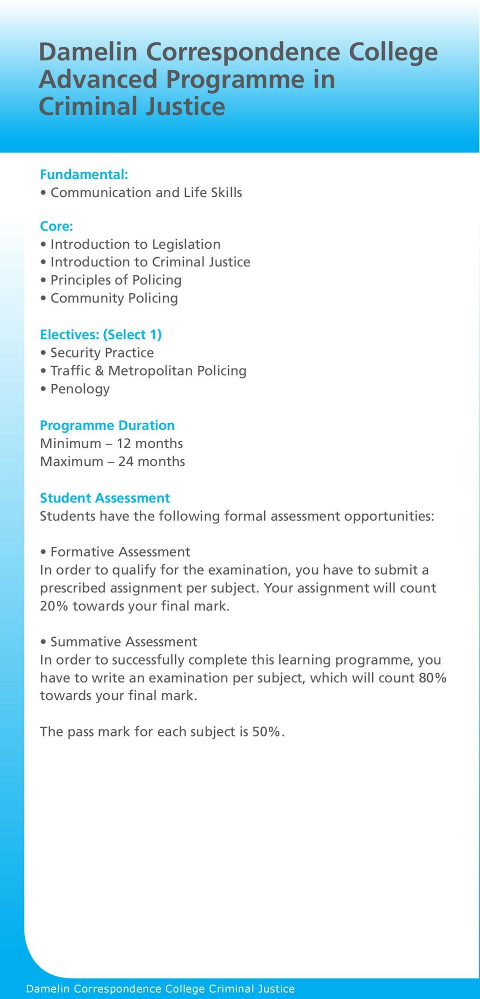 the following formal assessment opportunities: Formative Assessment In order to qualify for the examination, you have to submit a prescribed assignment per subject.