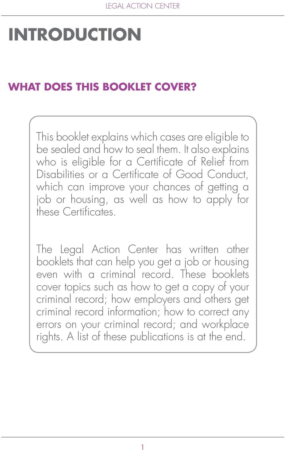 how to apply for these Certificates. The Legal Action Center has written other booklets that can help you get a job or housing even with a criminal record.