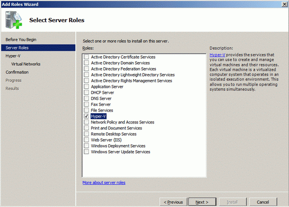 Install Hyper-V Role To install Hyper-V Role: 1. Open Server Manager by clicking Start -> Administrative Tools -> Sever Manager. 2. Click the Roles item. 3. Click Add Roles.