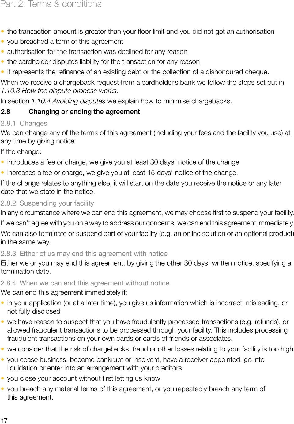 When we receive a chargeback request from a cardholder s bank we follow the steps set out in 1.10.3 How the dispute process works. In section 1.10.4 Avoiding disputes we explain how to minimise chargebacks.