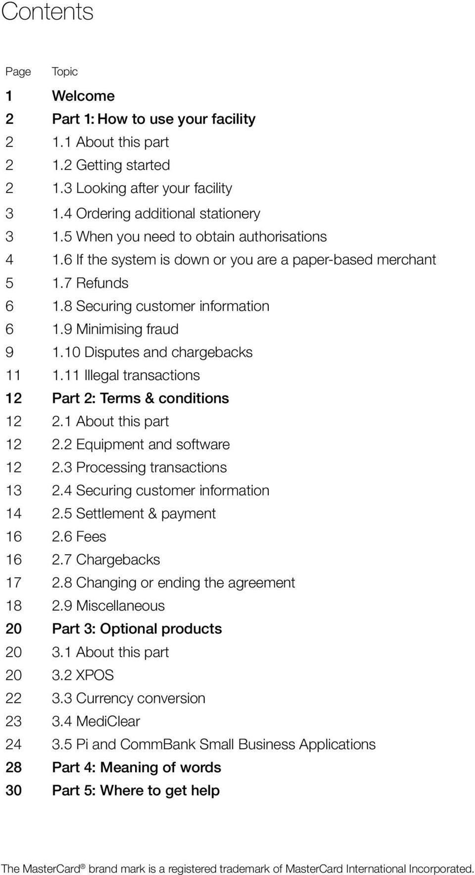 10 Disputes and chargebacks 11 1.11 Illegal transactions 12 Part 2: Terms & conditions 12 2.1 About this part 12 2.2 Equipment and software 12 2.3 Processing transactions 13 2.