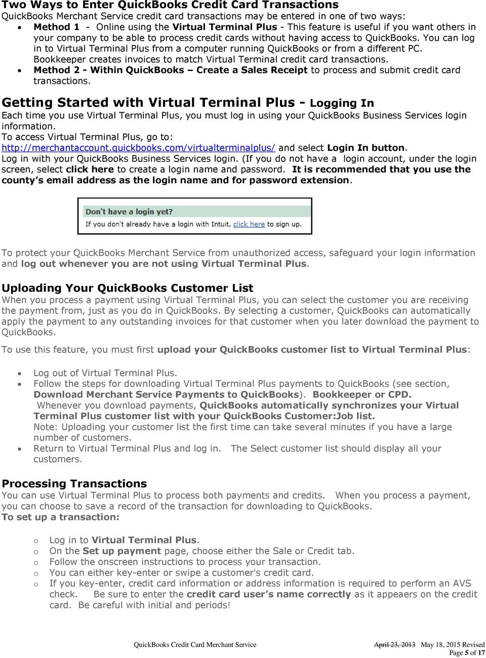 You can log in to Virtual Terminal Plus from a computer running QuickBooks or from a different PC. Bookkeeper creates invoices to match Virtual Terminal credit card transactions.