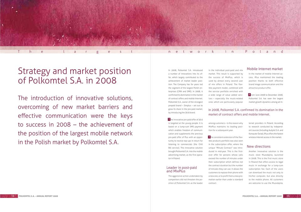 network in the Polish market by Polkomtel S.A. In 2008, Polkomtel S.A. introduced a number of innovations into its offer, which largely contributed to the achievement of market leader position.