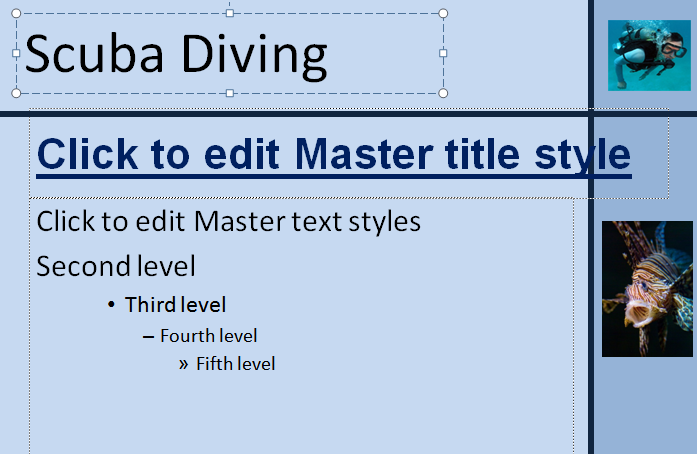 Task 6 Open the PowerPoint saved in task 5 and add these features to the master slide: Add the title text Scuba Diving to the top section of the master slide.