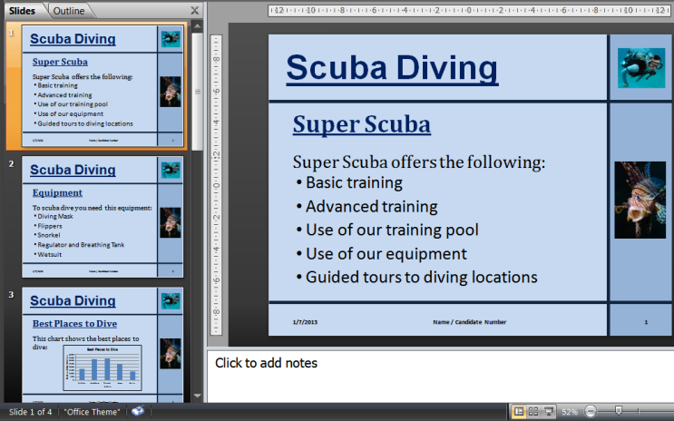 Task 12 Open the PowerPoint saved in task 11 and add the following presenter notes to the slides: Slide 1: Welcome to Super Scuba.