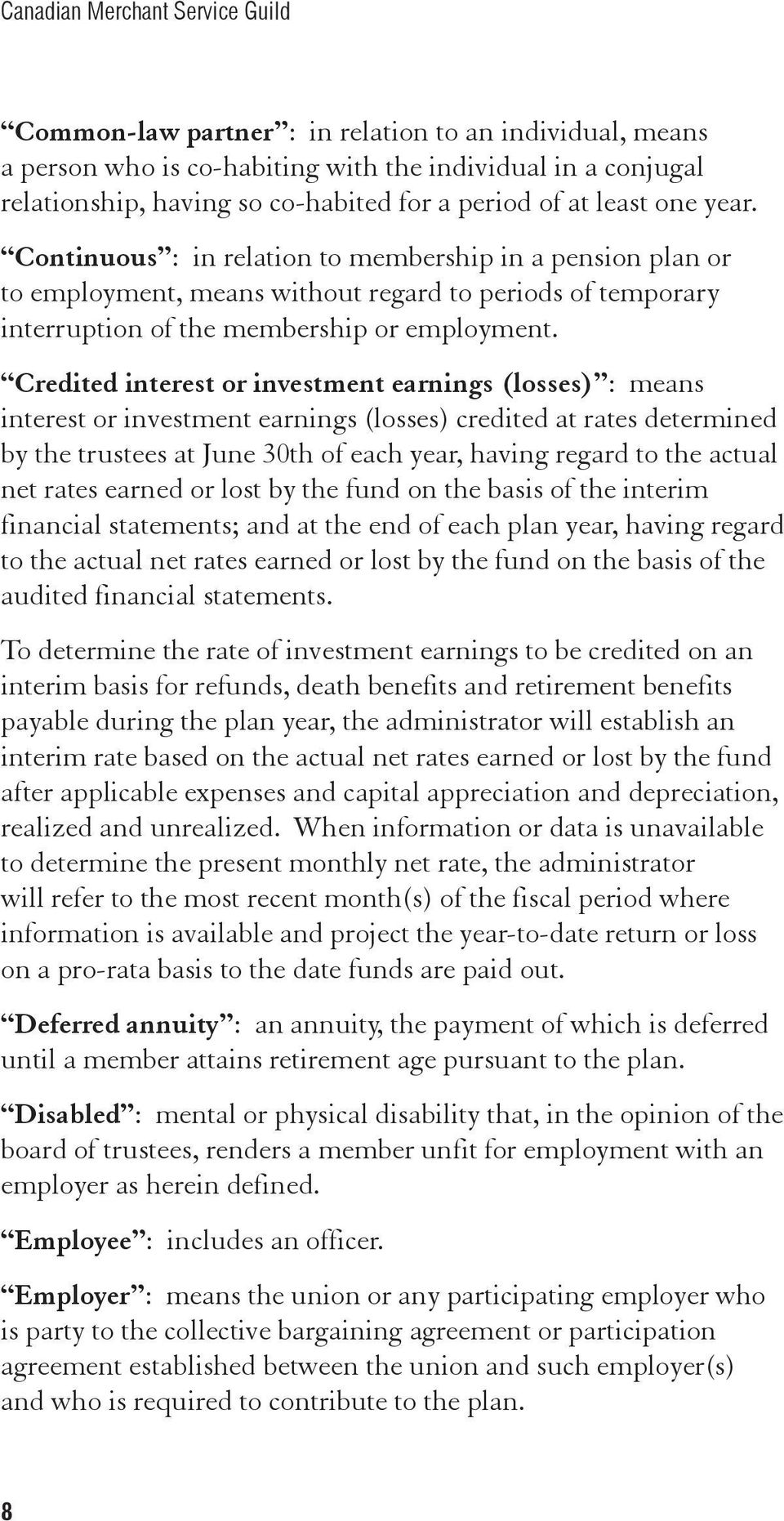 Credited interest or investment earnings (losses) : means interest or investment earnings (losses) credited at rates determined by the trustees at June 30th of each year, having regard to the actual