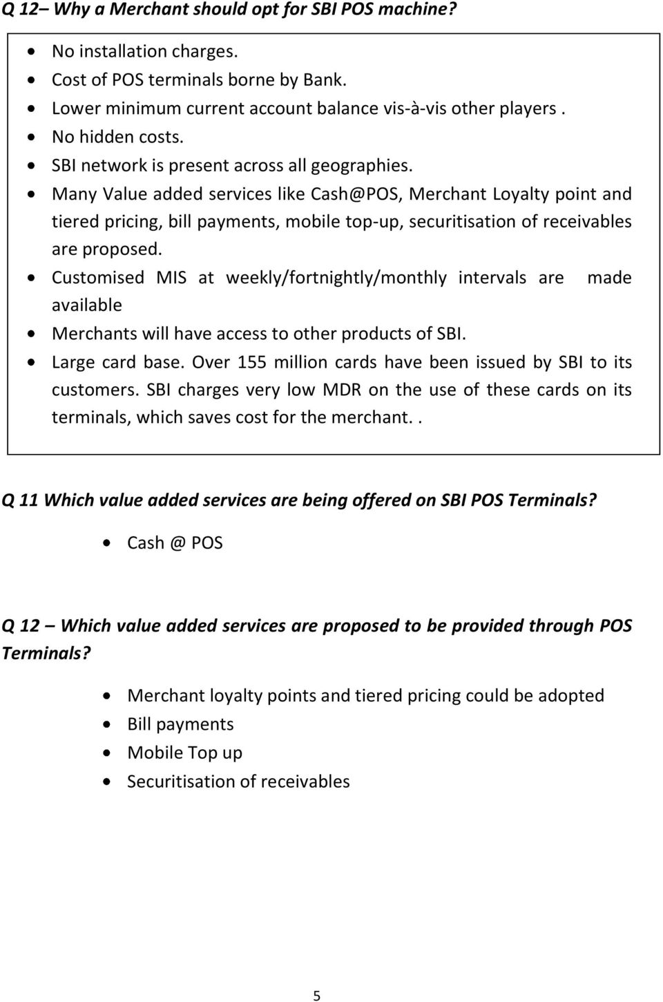 Many Value added services like Cash@POS, Merchant Loyalty point and tiered pricing, bill payments, mobile top-up, securitisation of receivables are proposed.