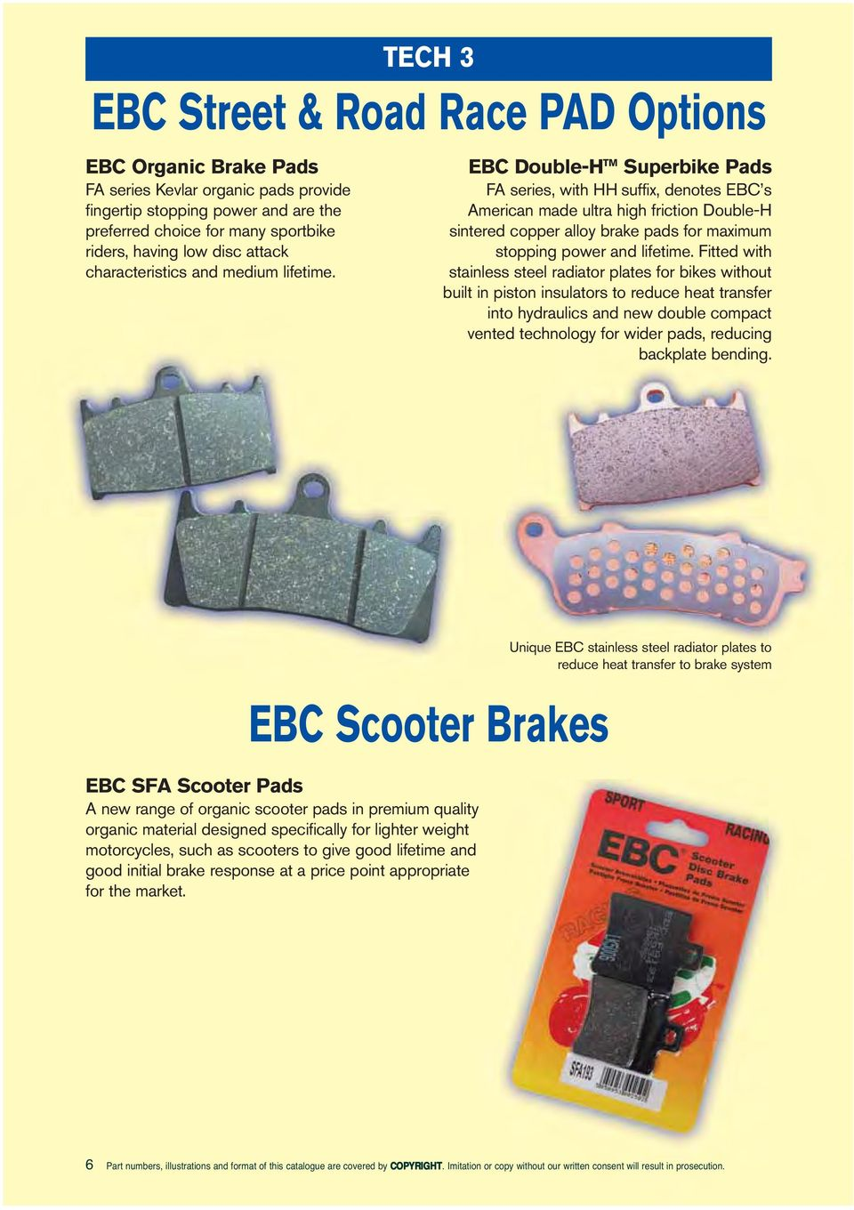 EBC DoubleH TM Superbike Pads FA series, with HH suffix, denotes EBC s American made ultra high friction DoubleH sintered copper alloy brake pads for maximum stopping power and lifetime.