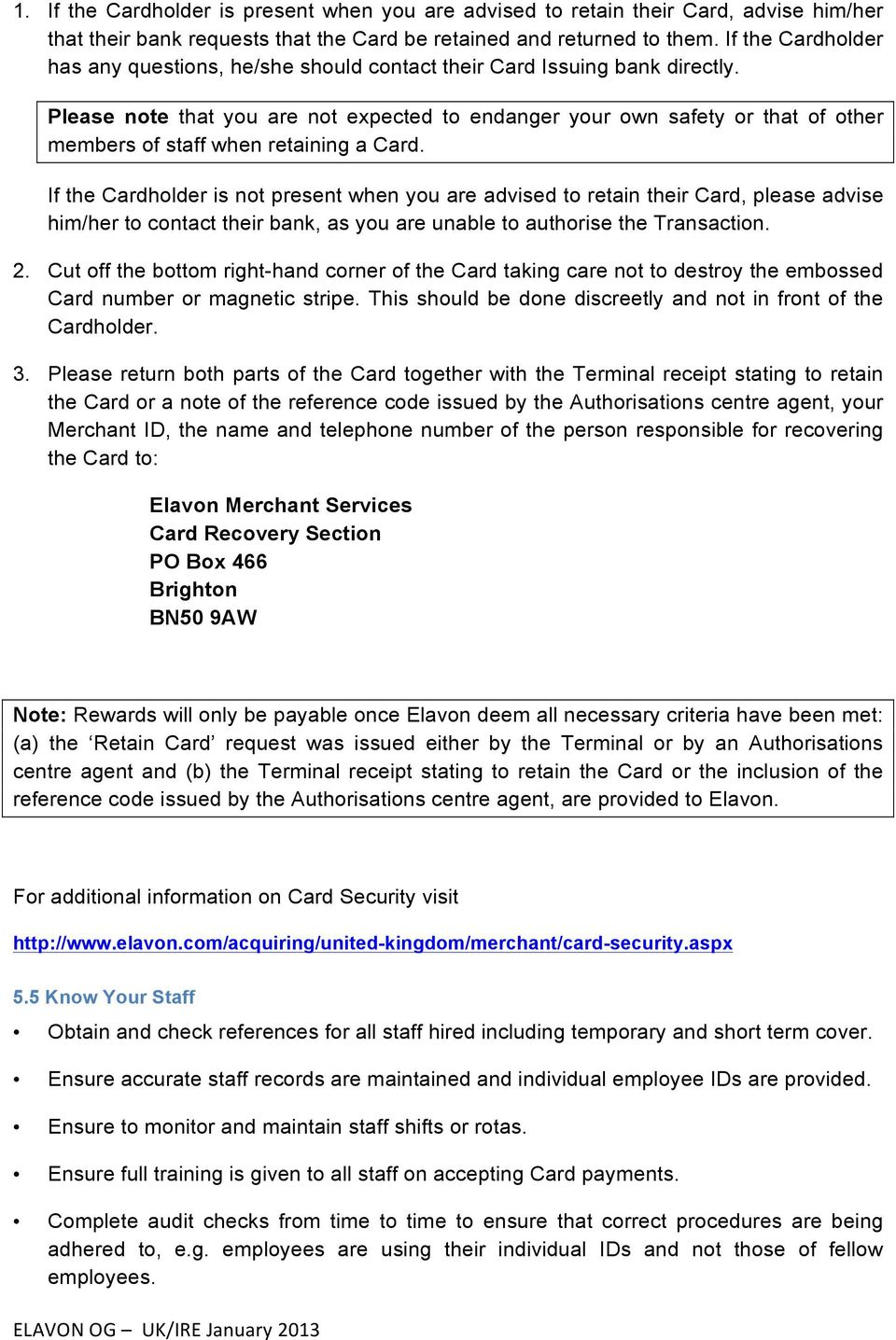 Please note that you are not expected to endanger your own safety or that of other members of staff when retaining a Card.