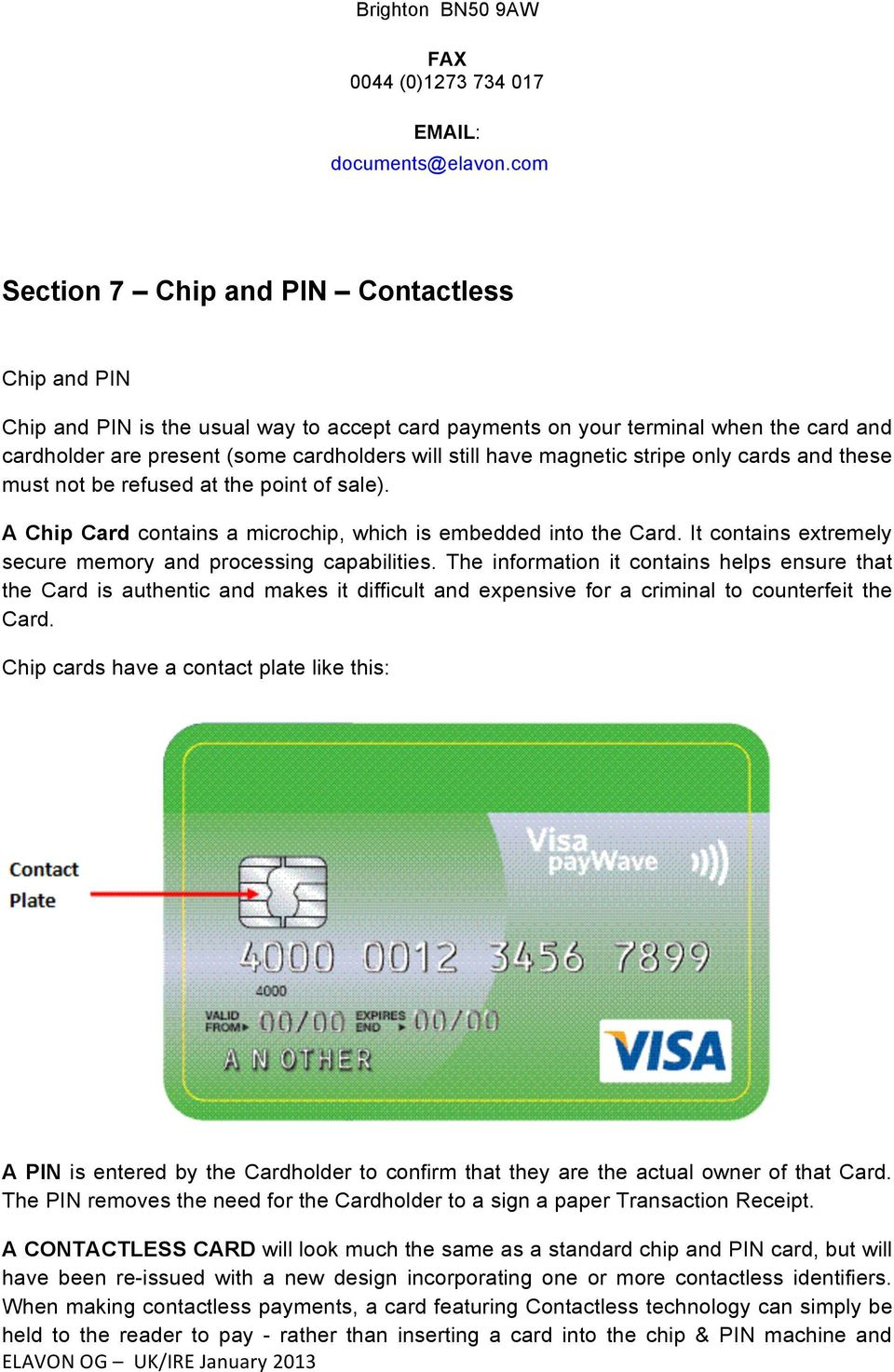 magnetic stripe only cards and these must not be refused at the point of sale). A Chip Card contains a microchip, which is embedded into the Card.