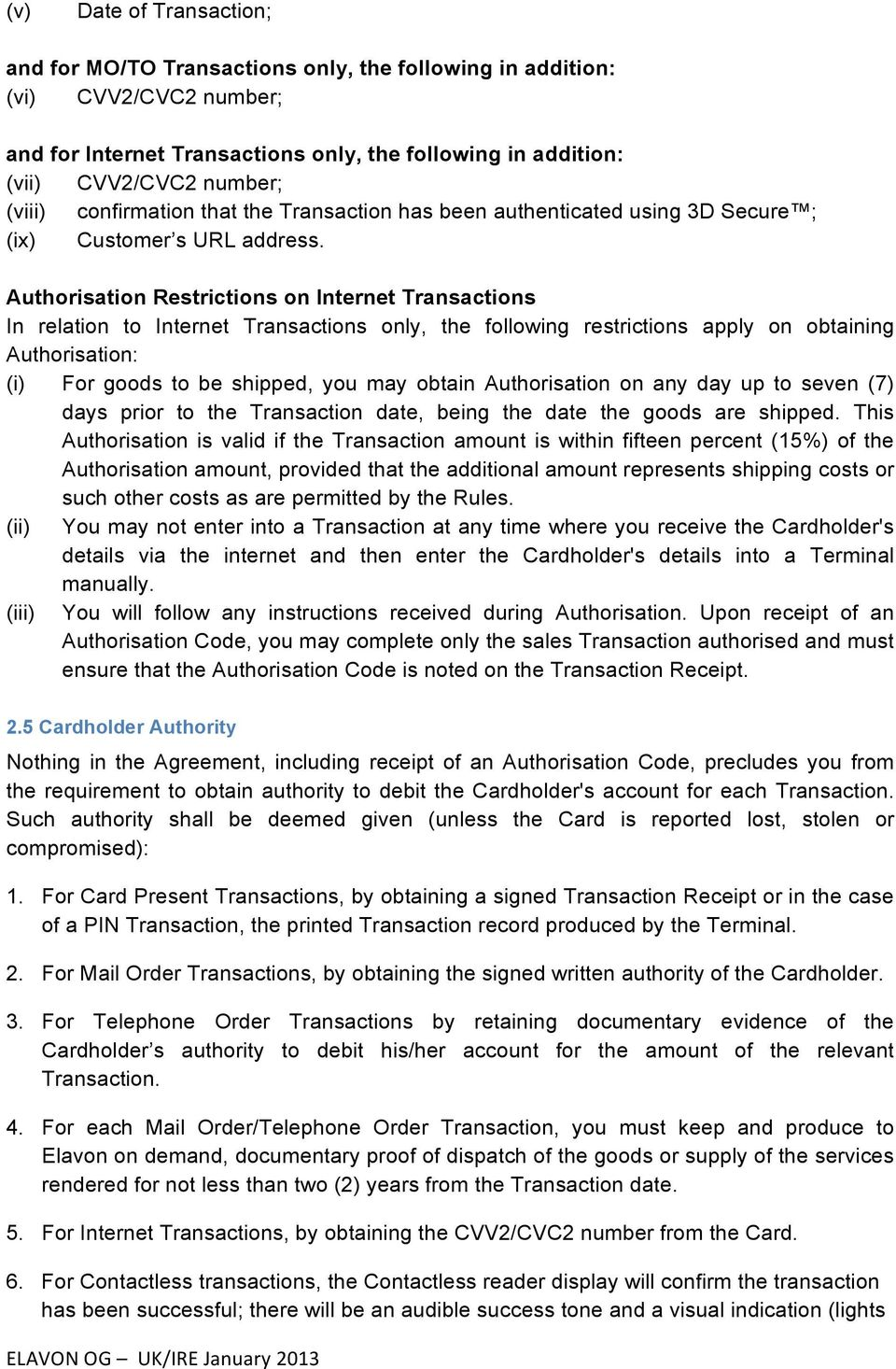 Authorisation Restrictions on Internet Transactions In relation to Internet Transactions only, the following restrictions apply on obtaining Authorisation: (i) For goods to be shipped, you may obtain