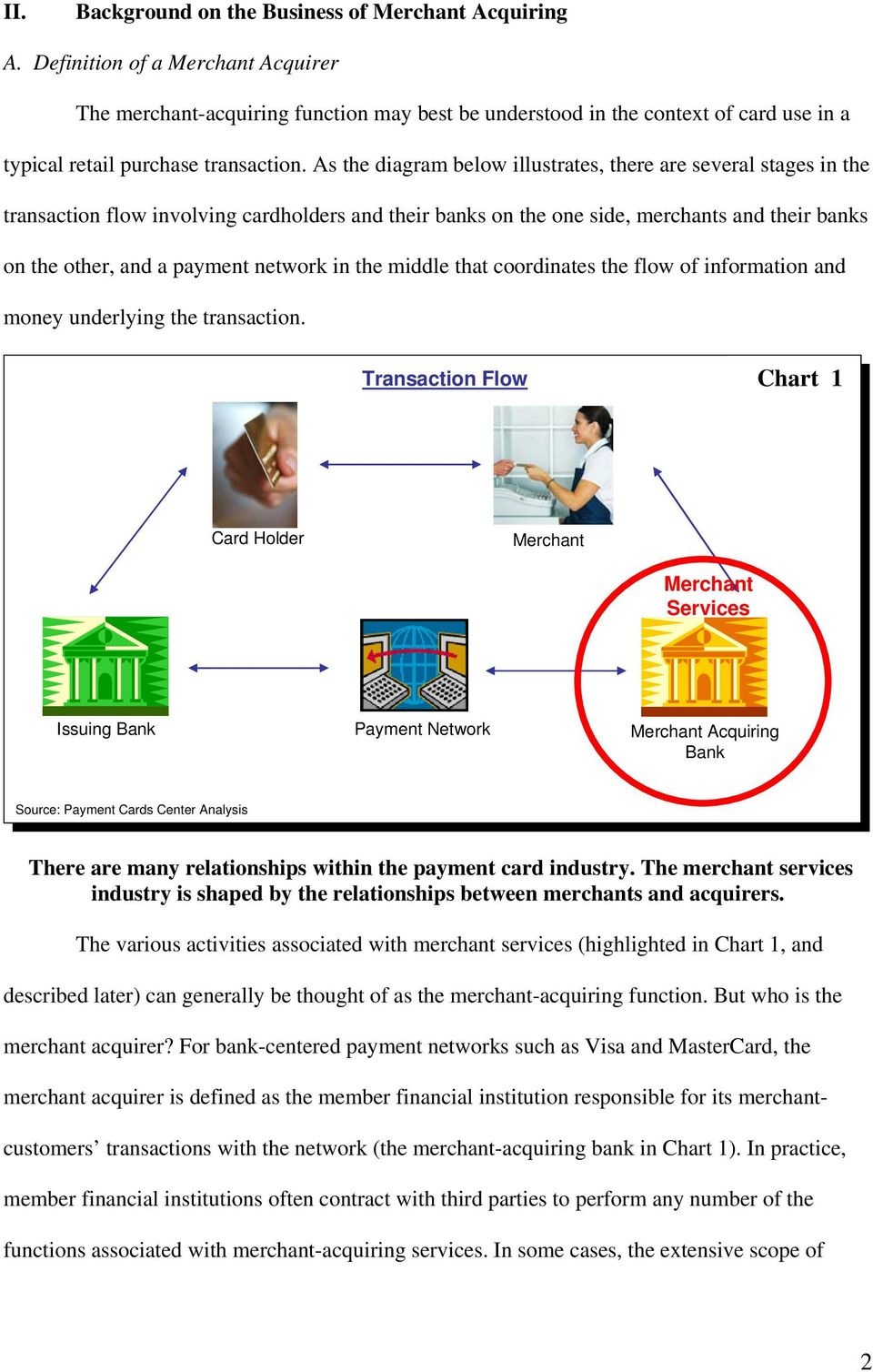 As the diagram below illustrates, there are several stages in the transaction flow involving cardholders and their banks on the one side, merchants and their banks on the other, and a payment network