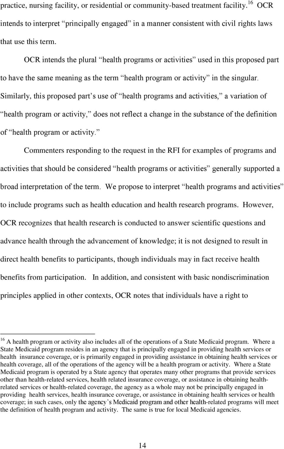 Similarly, this proposed part s use of health programs and activities, a variation of health program or activity, does not reflect a change in the substance of the definition of health program or