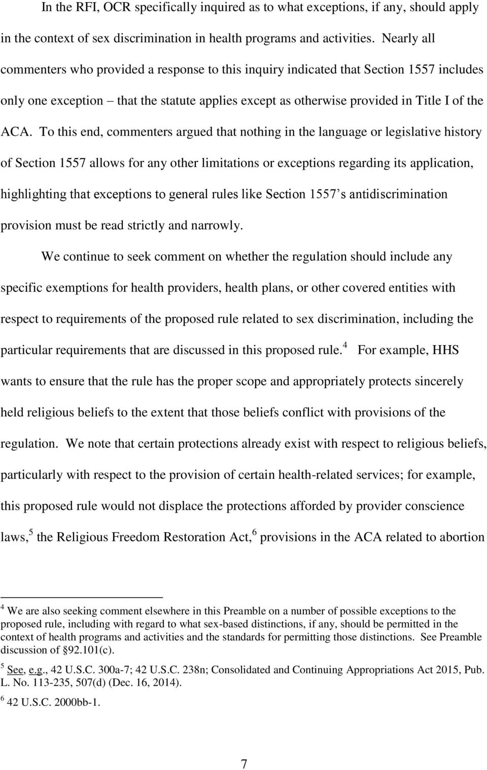 To this end, commenters argued that nothing in the language or legislative history of Section 1557 allows for any other limitations or exceptions regarding its application, highlighting that