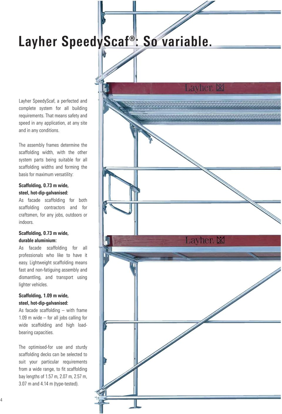 73 m wide, steel, hot-dip-galvanised: As facade scaffolding for both scaffolding contractors and for craftsmen, for any jobs, outdoors or indoors. Scaffolding, 0.