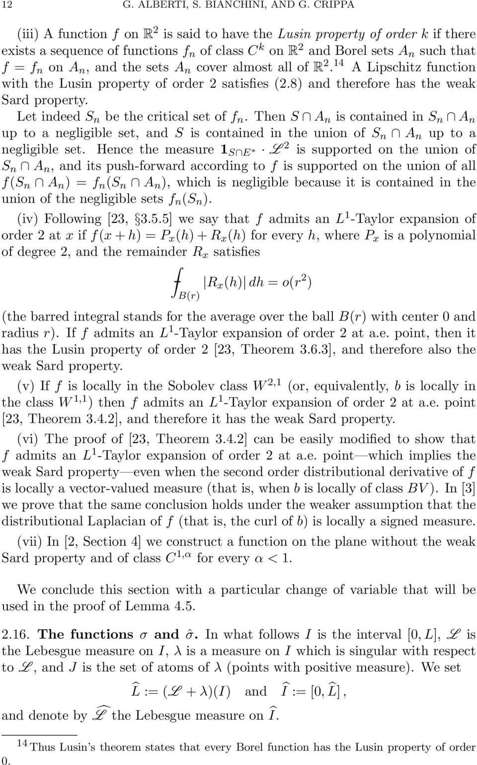A n cover almost all of R 2. 14 A Lipschitz function with the Lusin property of order 2 satisfies 2.8) and therefore has the weak Sard property. Let indeed S n be the critical set of f n.