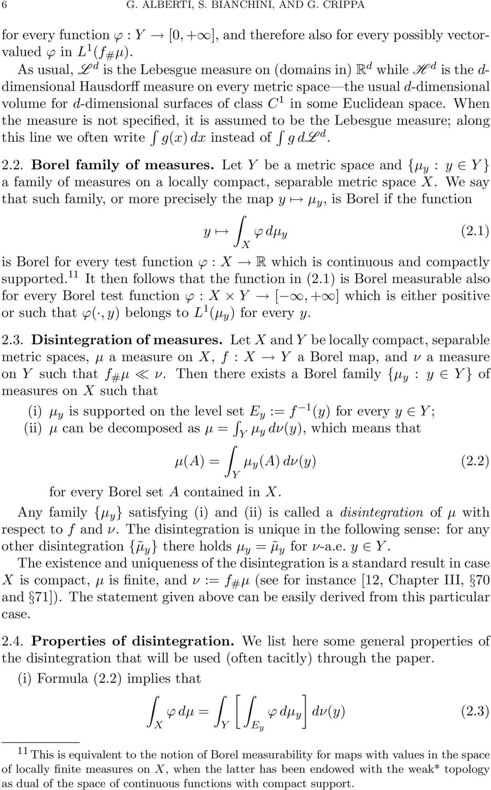 in some Euclidean space. When the measure is not specified, it is assumed to be the Lebesgue measure; along this line we often write gx) dx instead of g dl d. 2.2. Borel family of measures.