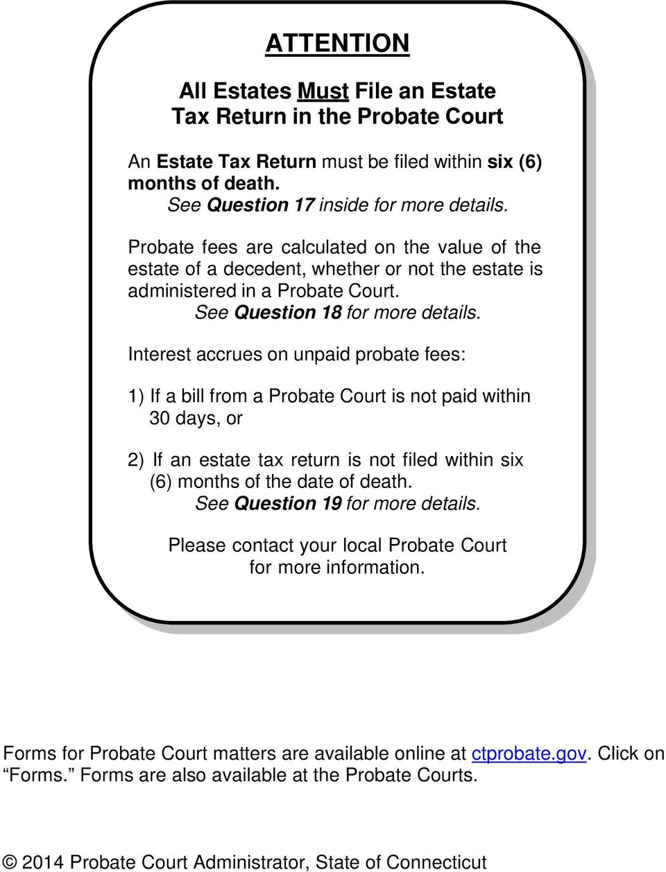 Interest accrues on unpaid probate fees: 1) If a bill from a Probate Court is not paid within 30 days, or 2) If an estate tax return is not filed within six (6) months of the date of death.