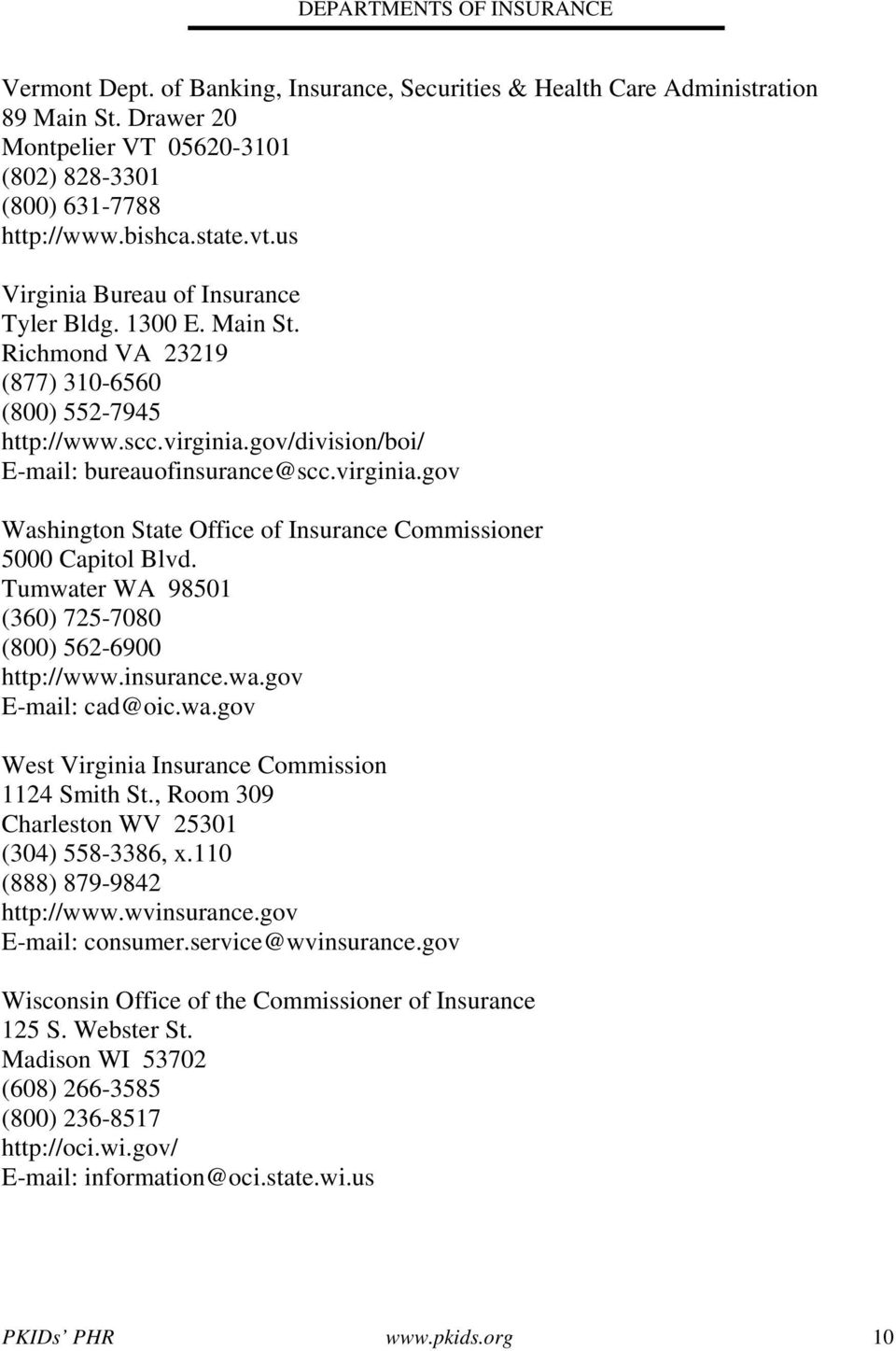 gov/division/boi/ E-mail: bureauofinsurance@scc.virginia.gov Washington State Office of Insurance Commissioner 5000 Capitol Blvd. Tumwater WA 98501 (360) 725-7080 (800) 562-6900 http://www.insurance.wa.gov E-mail: cad@oic.