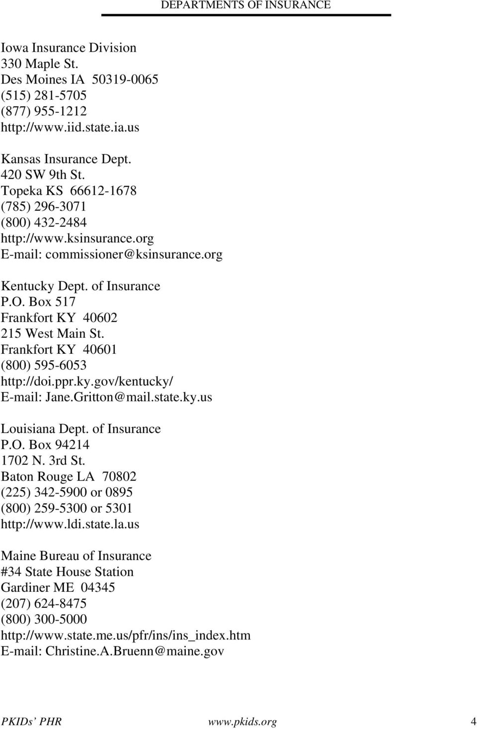 Frankfort KY 40601 (800) 595-6053 http://doi.ppr.ky.gov/kentucky/ E-mail: Jane.Gritton@mail.state.ky.us Louisiana Dept. of Insurance P.O. Box 94214 1702 N. 3rd St.
