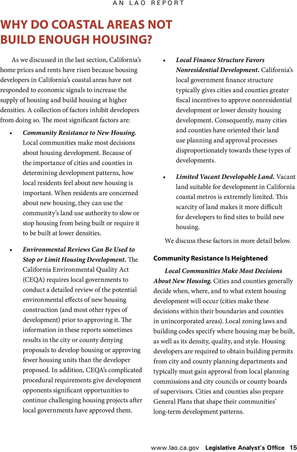 supply of housing and build housing at higher densities. A collection of factors inhibit developers from doing so. The most significant factors are: Community Resistance to New Housing.
