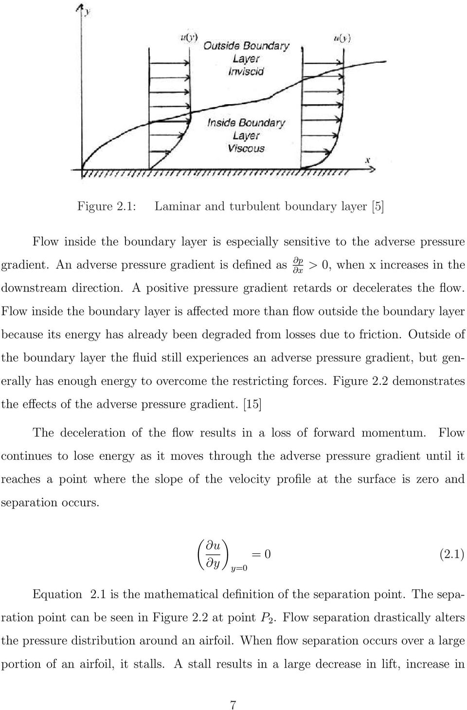 Flow inside the boundary layer is affected more than flow outside the boundary layer because its energy has already been degraded from losses due to friction.