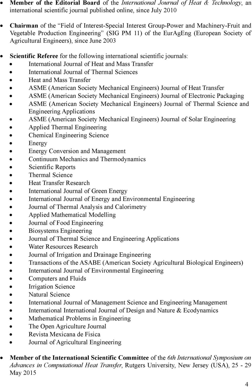 following international scientific journals: International Journal of Heat and Mass Transfer International Journal of Thermal Sciences Heat and Mass Transfer ASME (American Society Mechanical