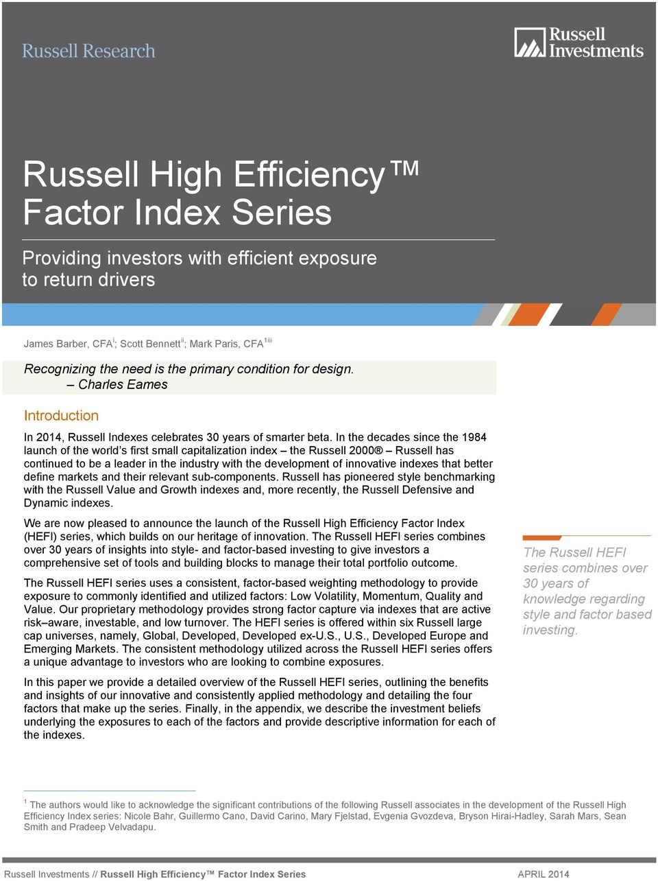 In the decades since the 1984 launch of the world s first small capitalization index the Russell 2000 Russell has continued to be a leader in the industry with the development of innovative indexes