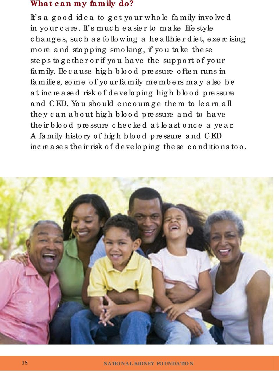 support of your family. Because high blood pressure often runs in families, some of your family members may also be at increased risk of developing high blood pressure and CKD.