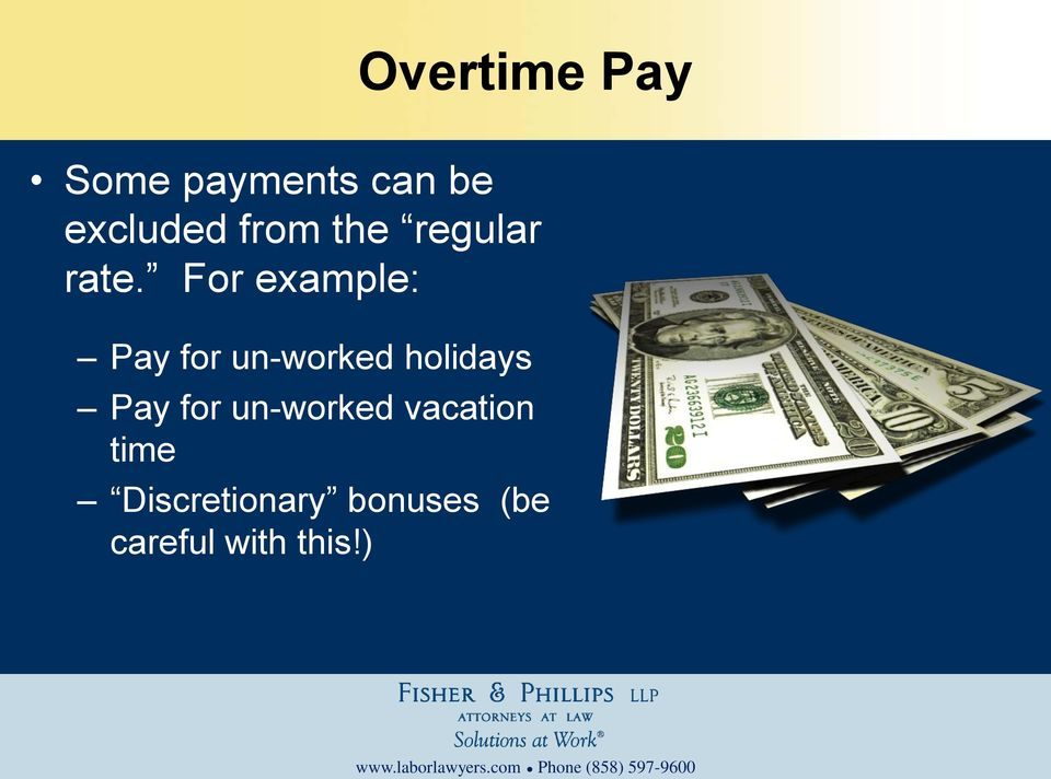 For example: Pay for un-worked holidays Pay