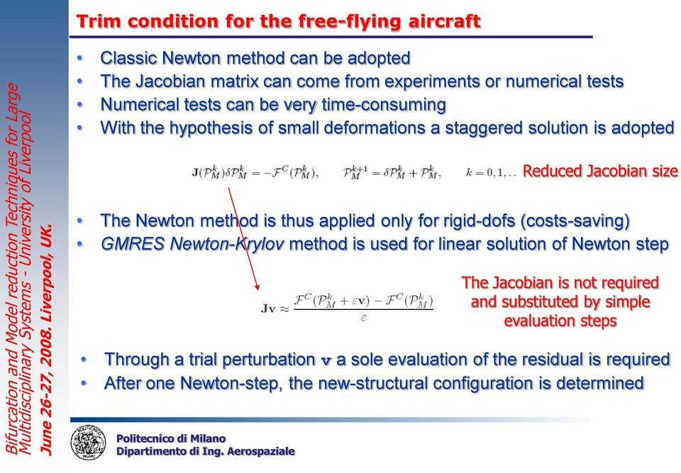 (costs-saving) GMRES Newton-Krylov method is used for linear solution of Newton step Through a trial perturbation v a sole evaluation of the residual is