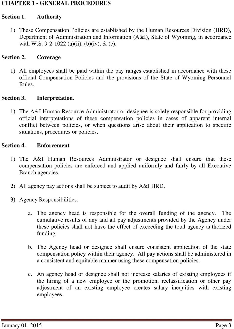 Section 2. Coverage 1) All employees shall be paid within the pay ranges established in accordance with these official Compensation Policies and the provisions of the State of Wyoming Personnel Rules.